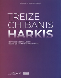 Serge Vollin et Fatima Besnaci-Lancou - Treize chibanis harkis.