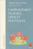 Serge Watcher et Vincent Renard - L'aménagement durable : défis et politiques.