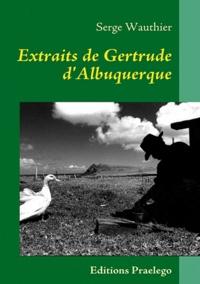 Serge Wauthier - Extraits de Gertrude d'Albuquerque.