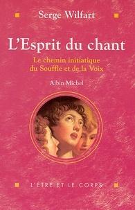 Serge Wilfart - L'Esprit du chant - Le chemin initiatique du Souffle et de la Voix.