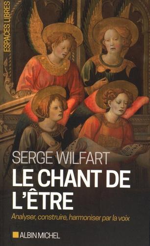 Serge Wilfart - Le chant de l'être - Analyser, construire, harmoniser par la voix.