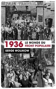 Serge Wolikow - 1936, le monde du Front populaire.
