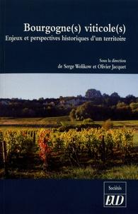 Serge Wolikow et Olivier Jacquet - Bourgogne(s) viticole(s) - Enjeux et perspectives historiques d'un territoire.