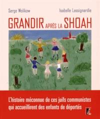 Serge Wolikow et Isabelle Lassignardie - Grandir après la Shoah - L'histoire méconnue de ces juifs communistes qui accueillirent des enfants de déportés.
