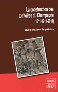 Serge Wolikow - La construction des territoires du Champagne (1811-1911-2011).