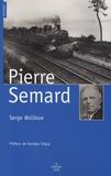 Serge Wolikow - Pierre Semard - Engagements, discipline et fidélité.