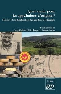 Serge Wolikow et Olivier Jacquet - Quel avenir pour les appellations d'origine ? - Histoire de la labellisation des produits et des terroirs.