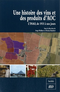 Serge Wolikow et Florian Humbert - Une histoire des vins et des produits d'AOC - L'INAO, de 1935 à nos jours.