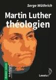 Serge Wüthrich - Martin Luther théologien.