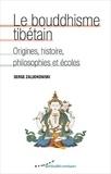 Serge Zaludkowski - Le bouddhisme tibétain - Origines, histoire, philosophies et écoles.