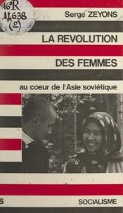 Serge Zeyons et Henri Krasucki - La révolution des femmes au cœur de l'Asie soviétique.