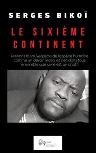 Serges Bikoï - Le Sixième Continent.