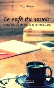 Le café du savoir - Rendez-vous du bon sens et de la connaissance, Brazzaville 2010-2014.pdf