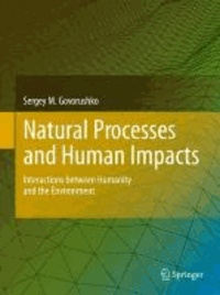 Sergey M. Govorushko - Natural Processes and Human Impacts: Interactions Between Humanity and the Environment.