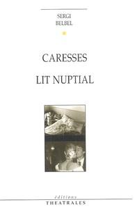 Sergi Belbel - Caresses ; Lit nuptial.