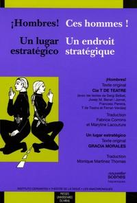 Sergi Belbel et Josep-Maria Benet i Jornet - Ces hommes ! / Hombres ! - Un endroit stratégique / Un lugar estratégico, Edition bilingue français-espagnol.