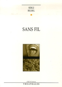 Sergi Belbel - Sans fil - Comédie téléponique et digitale.