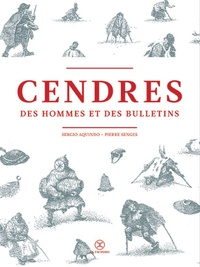 Sergio Aquindo et Pierre Senges - Cendres des hommes et des bulletins.