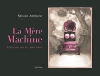 Sergio Aquindo - La Mère Machine - L'histoire des Ateliers Tosco.