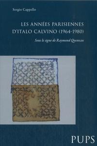 Sergio Cappello - Les années parisiennes d'Italo Calvino (1964-1980) - Sous le signe de Raymond Queneau.