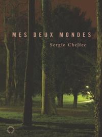 Sergio Chejfec - Mes deux mondes.