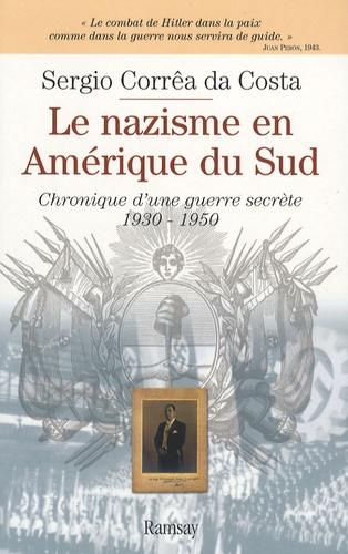 Sergio Corrêa da Costa - Le nazisme en Amérique du Sud - Chronique d'une guerre secrète 1930-1950.
