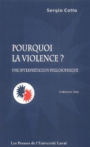 Sergio Cotta - Pourquoi la violence ? Une interprétation philosophique.