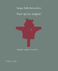 Faut qu'ça saigne!- L'amour de la nature, entre écologie et religion - Sergio Dalla Bernardina pdf epub
