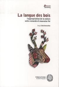 Sergio Dalla Bernardina - La langue des bois - L'appropriation de la nature entre remords et mauvaise foi.