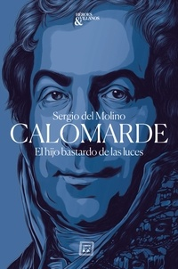 Sergio Del Molino - Calomarde - El hijo bastardo de las luces.