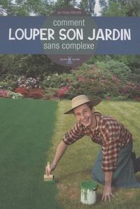 Sergio Emilson - Comment louper son jardin sans complexe.