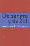 Sergio Gonzalez Rodriguez - De Sangre y De Sol.