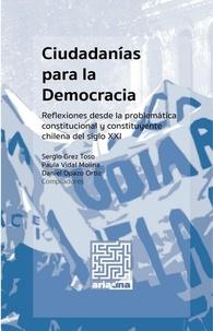 Sergio Grez Toso et Daniel Opazo Ortiz - Ciudadanías para la Democracia - Reflexiones desde la problemática constitucional y constituyente chilena del siglo XXI.