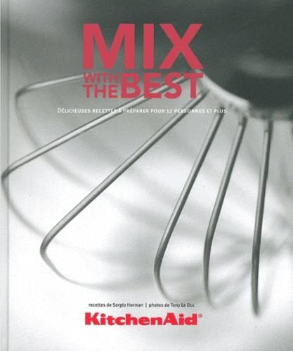 Kitchenaid Mix With The Best Delicieuses Recettes A Preparer Pour 12 Personnes Et Plus