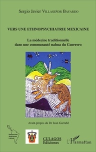 Sergio Javier Villasenor Bayardo - Vers une éthnopsychiatrie mexicaine - La médecine traditionnelle dans une communauté Nahua du Guerrero.
