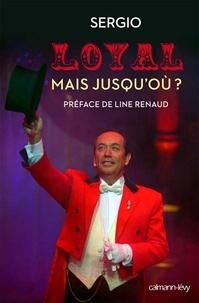 Sergio - Loyal mais jusqu'où ? - PREFACE DE LINE RENAUD.