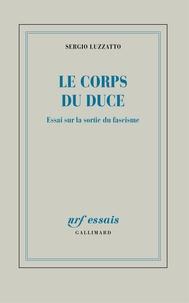 Sergio Luzzatto - Le corps du Duce - Essai sur la sortie du fascisme.