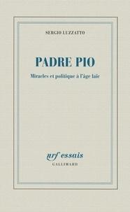 Sergio Luzzatto - Padre Pio - Miracles et politique à l'âge laïc.