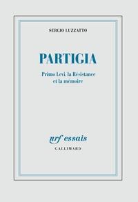 Sergio Luzzatto - Partigia - Primo Levi, la Résistance et la mémoire.