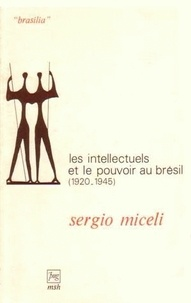 Sergio Miceli - Les intellectuels au pouvoir au Brésil 1920-1945.