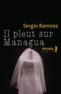 Sergio Ramirez - Il pleut sur Managua.
