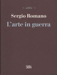 Sergio Romano - L'arte in guerra.