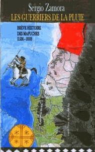 Sergio Zamora - Brève histoire des Mapuche - Première partie, Les guerriers de la pluie (1536-1810).