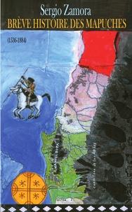 Sergio Zamora - Brève histoire des Mapuches (1536-1884).