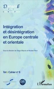Sergiu Miscoiu et Nicolae Paun - Cahiers de fare N° 9 : Intégration et désintégration en Europe centrale et orientale.