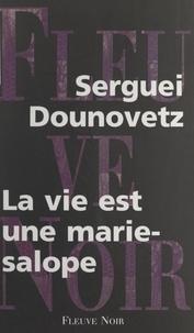 Serguei Dounovetz - La vie est une marie-salope.