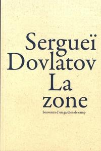 Sergueï Dovlatov - La zone - Souvenirs d'un gardien de camp.
