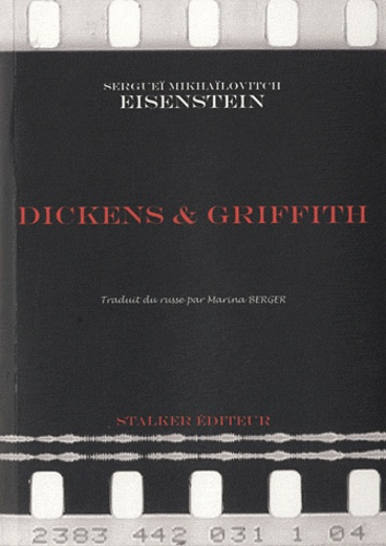Marina Berger et Sergueï Eisenstein - Dickens et Griffith - Genèse du gros plan.