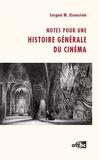 Sergueï Eisenstein - Notes pour une histoire générale du cinéma.