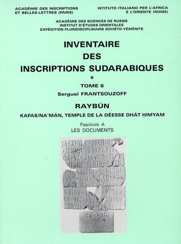 Serguei Frantsouzoff - Inventaire des inscriptions sudarabiques - Tome 6, Raybûn - Kafas/Na'mân, temple de la déesse Dhât Himyam, 2 volumes.